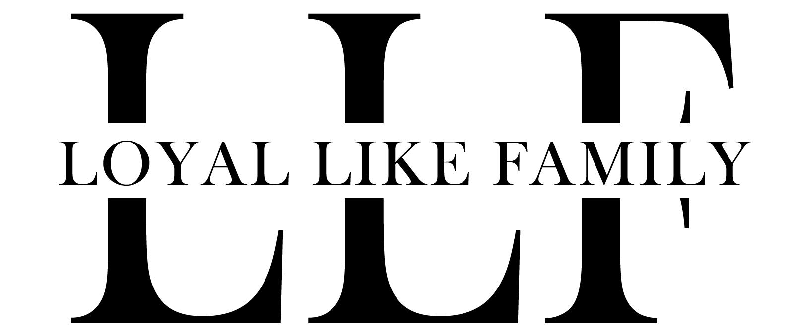 LOYAL LIKE FAMILY